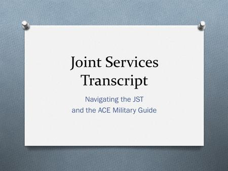 Joint Services Transcript Navigating the JST and the ACE Military Guide.