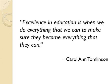 """Excellence in education is when we do everything that we can to make sure they become everything that they can."" − Carol Ann Tomlinson Program Options."