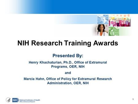 NIH Research Training Awards Presented By: Henry Khachaturian, Ph.D., Office of Extramural Programs, OER, NIH and Marcia Hahn, Office of Policy for Extramural.