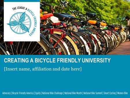 [Insert name, affiliation and date here] CREATING A BICYCLE FRIENDLY UNIVERSITY.