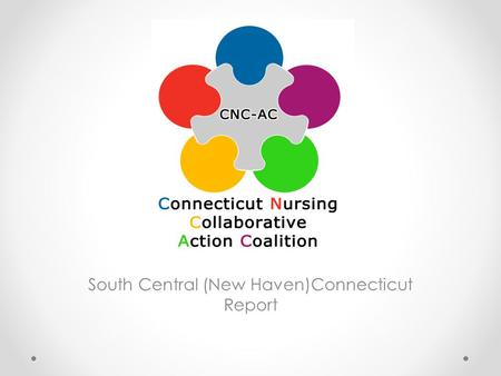 South Central (New Haven)Connecticut Report. South Central Partners Gateway Community College (GCC) o Suzanne Conlon, MSN, RN, Chairperson and Associate.