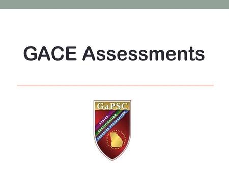 GACE Assessments. Step 1: Registering for a MyPSC Account https://mypsc.gapsc.org/Home.aspx.