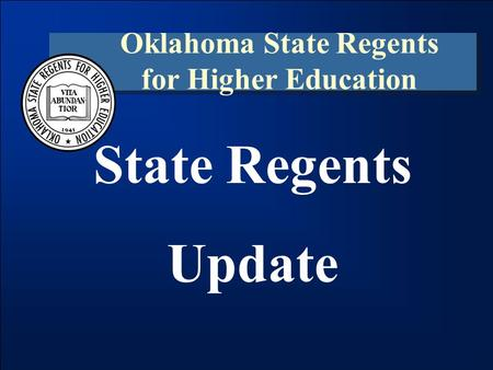 State Regents Update Oklahoma State Regents for Higher Education.