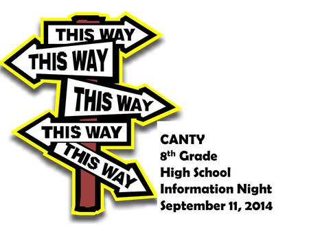 CANTY 8 th Grade High School Information Night September 11, 2014.