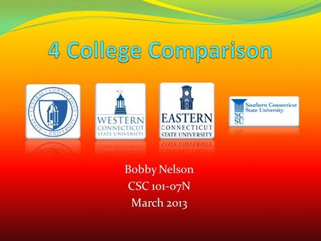 Bobby Nelson CSC 101-07N March 2013. Table Of Contents CCSU SCSU WCSU ECSU Enrollment Admissions Cost Cohort Default Rates Recommendation.