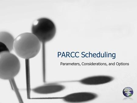 PARCC Scheduling Parameters, Considerations, and Options.