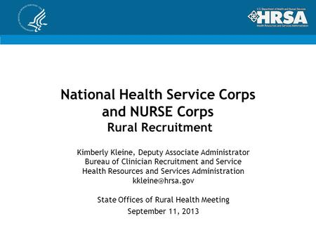 National Health Service Corps and NURSE Corps Rural Recruitment Kimberly Kleine, Deputy Associate Administrator Bureau of Clinician Recruitment and Service.