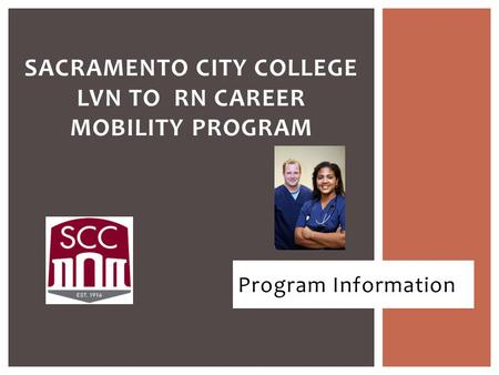 Program Information SACRAMENTO CITY COLLEGE LVN TO RN CAREER MOBILITY PROGRAM.