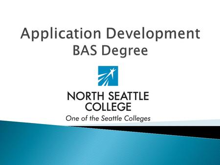  BAS = Bachelor of Applied Science ◦ Otherwise referred to as an Applied Baccalaureate Degree  Pathway for students with a 2-year technical degree to.