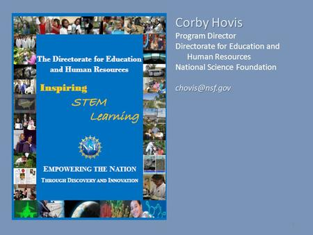 1 Corby Hovis Program Director Directorate for Education and Human Resources National Science