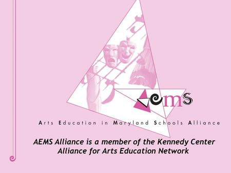 AEMS Alliance is a member of the Kennedy Center Alliance for Arts Education Network.