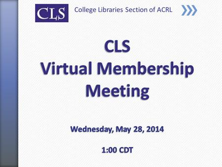 College Libraries Section of ACRL. Kim Copenhaver Chair, CLS Membership Committee Eckerd College Sally Bryant Vice Chair - Elect, College Libraries Section.