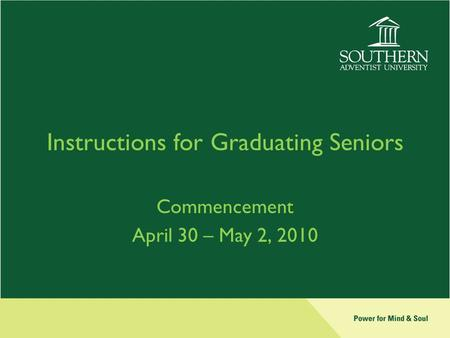 Instructions for Graduating Seniors Commencement April 30 – May 2, 2010.