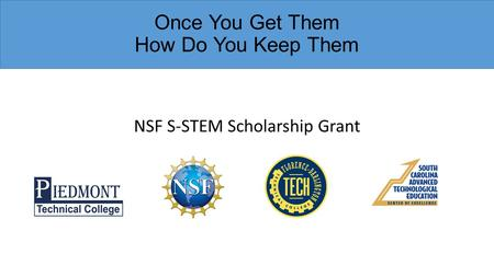 Once You Get Them How Do You Keep Them NSF S-STEM Scholarship Grant.