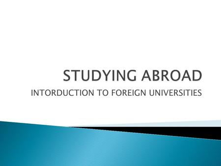 INTORDUCTION TO FOREIGN UNIVERSITIES.  Have you thought about studying abroad?  Have you done any research?  What foreign universities do you know?