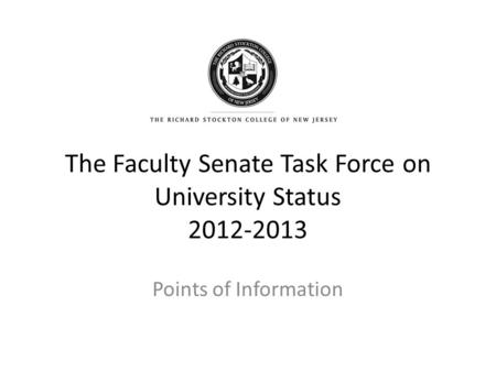 The Faculty Senate Task Force on University Status 2012-2013 Points of Information.