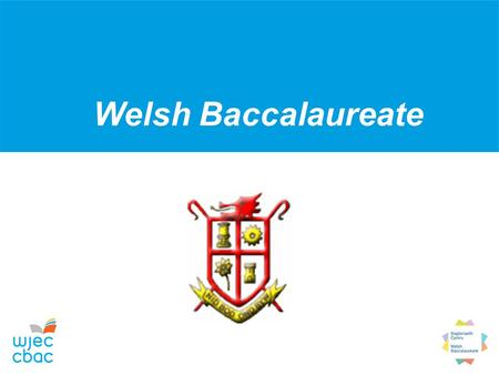 Welsh Baccalaureate. Welsh Baccalaureate Rationale The central focus of the Welsh Baccalaureate at Key Stage 4 is to provide a vehicle for 14-16 year.
