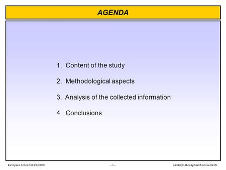 European Schools (19/3/2009)van Dijk Management Consultants 1. Content of the study 2. Methodological aspects 3. Analysis of the collected information.
