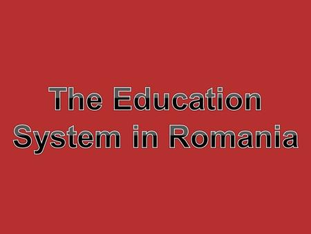 In Romania, education and training are based on the following main principles: Education is a national priority; School must promote a democratic, open.