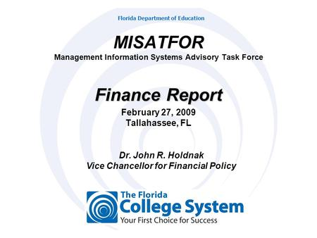 Florida Department of Education Dr. John R. Holdnak Vice Chancellor for Financial Policy Finance Report February 27, 2009 Tallahassee, FL MISATFOR Management.