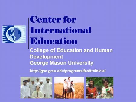 Center for International Education College of Education and Human Development George Mason University