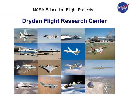 Dryden Flight Research Center NASA Education Flight Projects.