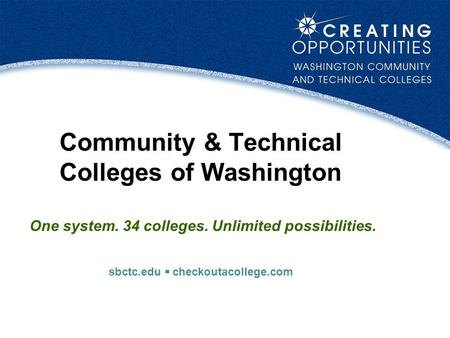 Community & Technical Colleges of Washington One system. 34 colleges. Unlimited possibilities. sbctc.edu  checkoutacollege.com.