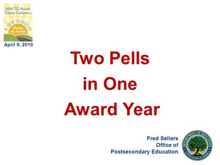 Two Pells in One Award Year Fred Sellers Office of Postsecondary Education April 9, 2010.