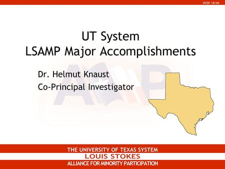 UTEP 10/04 UT System LSAMP Major Accomplishments Dr. Helmut Knaust Co-Principal Investigator.