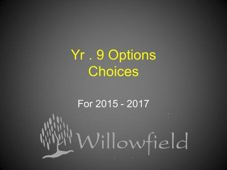 Yr. 9 Options Choices For 2015 - 2017. The most important thing: Getting the choices right for you 2.