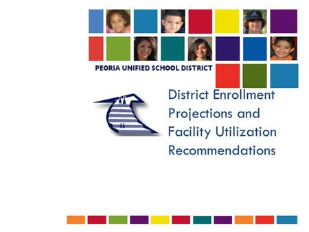 District Enrollment Projections and Facility Utilization Recommendations.