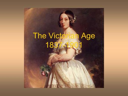 The Victorian Age 1837-1901. The Industrial Revolution and Free Trade Social Conflicts Social Reforms Victorian values: Family, Respectability, Morality.