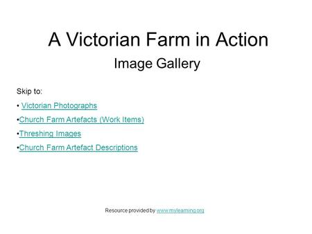 A Victorian Farm in Action Image Gallery Skip to: Victorian Photographs Church Farm Artefacts (Work Items) Threshing Images Church Farm Artefact Descriptions.