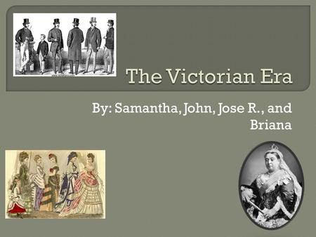 By: Samantha, John, Jose R., and Briana. You have been invited to a party that is in the Victorian Era! The next slides are going to tell you how to dress,