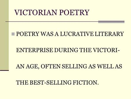 VICTORIAN POETRY POETRY WAS A LUCRATIVE LITERARY ENTERPRISE DURING THE VICTORI- AN AGE, OFTEN SELLING AS WELL AS THE BEST-SELLING FICTION.