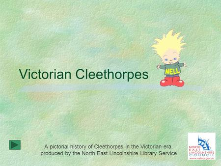 Victorian Cleethorpes A pictorial history of Cleethorpes in the Victorian era, produced by the North East Lincolnshire Library Service.