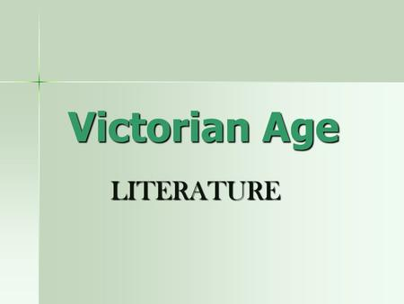 Victorian Age LITERATURE LITERATURE. The novel There was a communion of interests and opinions between the writers and their readers. The Victorians were.