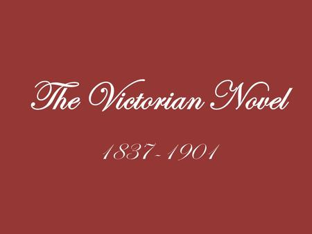 The Victorian Novel 1837-1901. The Victorian Age marked roughly by the reign of Queen Victoria of England from 1837-1901.