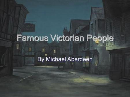 Famous Victorian People By Michael Aberdeen. Contents Queen Victoria her life Queen Victoria her life Queen Victoria changes she made Queen Victoria changes.