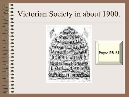 Victorian Society in about 1900. Pages 58-61. Year 9 History Assessment. Describe and compare the lives of men, women and children at the end of the Victorian.