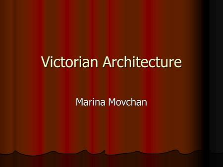 Victorian Architecture Marina Movchan. Queen Victoria (reign: 20 June 1837 – 22 January 1901)