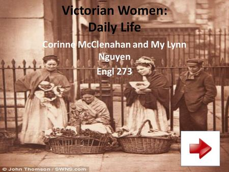 Victorian Women: Daily Life Corinne McClenahan and My Lynn Nguyen Engl 273.