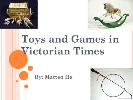 Toys and Games in Victorian Times By: Matteo He. Rich Toys The Rich children could have chose sooo many toys, they should have were really happy! (Because.