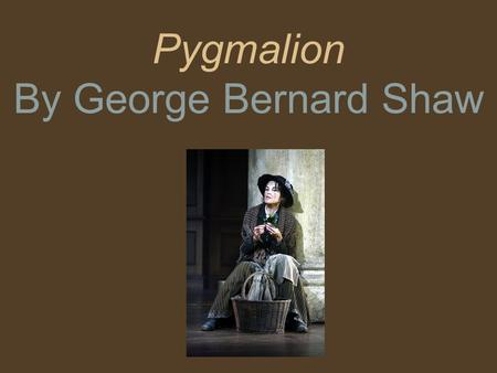 "Pygmalion By George Bernard Shaw. Romance (…in terms of literature) What do you think of when you hear the word ""romance"" when discussing literature?"