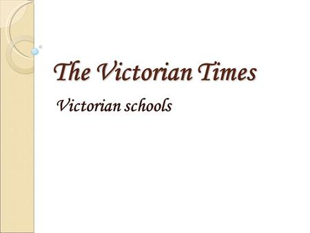 The Victorian Times Victorian schools. School attendance In early Victorian England many children never went to school and more than half of them grew.
