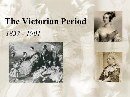The Victorian Period 1837 - 1901. Victorian Britain The Victorian period saw the consolidation of Britain as the largest and most powerful empire in the.