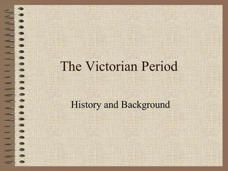 The Victorian Period History and Background. Queen Victoria Namesake 1819-1901 Ruled England from 1837-1901 Married Prince Albert National pride and change.