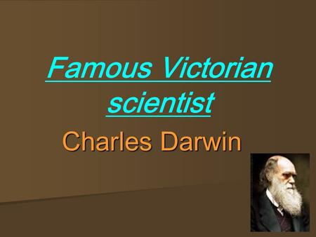 Famous Victorian scientist Charles Darwin. Where he was born and what job he wanted Charles Darwin was born on the 12 th of February 1809 in Shrewsbury,