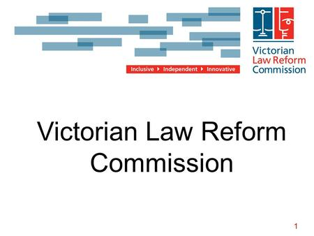 1 Insert title here Victorian Law Reform Commission.