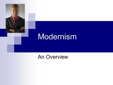 Modernism An Overview. General Definitions Modernism  a term typically associated with the twentieth-century reaction against realism and romanticism.